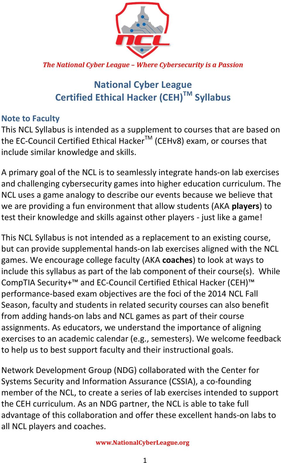 A primary goal of the NCL is to seamlessly integrate hands- on lab exercises and challenging cybersecurity games into higher education curriculum.