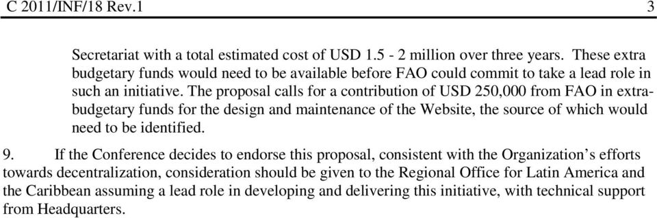 The proposal calls for a contribution of USD 250,000 from FAO in extrabudgetary funds for the design and maintenance of the Website, the source of which would need to be identified.