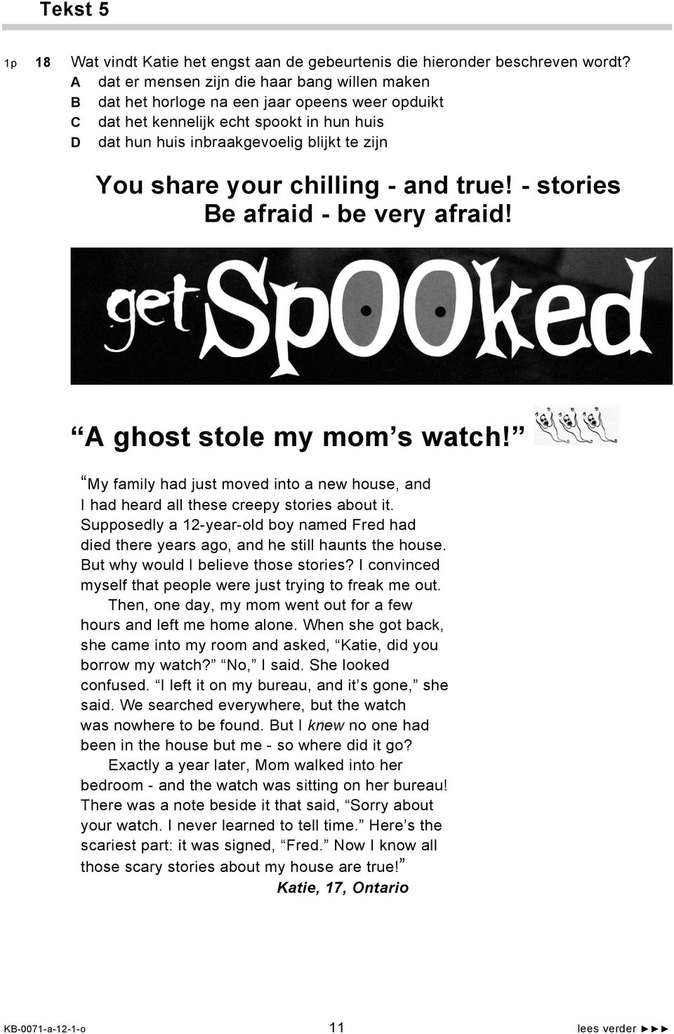 your chilling - and true! - stories Be afraid - be very afraid! A ghost stole my mom s watch! My family had just moved into a new house, and I had heard all these creepy stories about it.