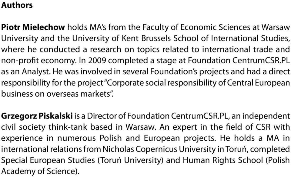 He was involved in several Foundation s projects and had a direct responsibility for the project Corporate social responsibility of Central European business on overseas markets.