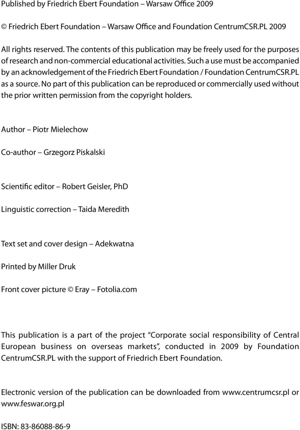 Such a use must be accompanied by an acknowledgement of the Friedrich Ebert Foundation / Foundation CentrumCSR.PL as a source.