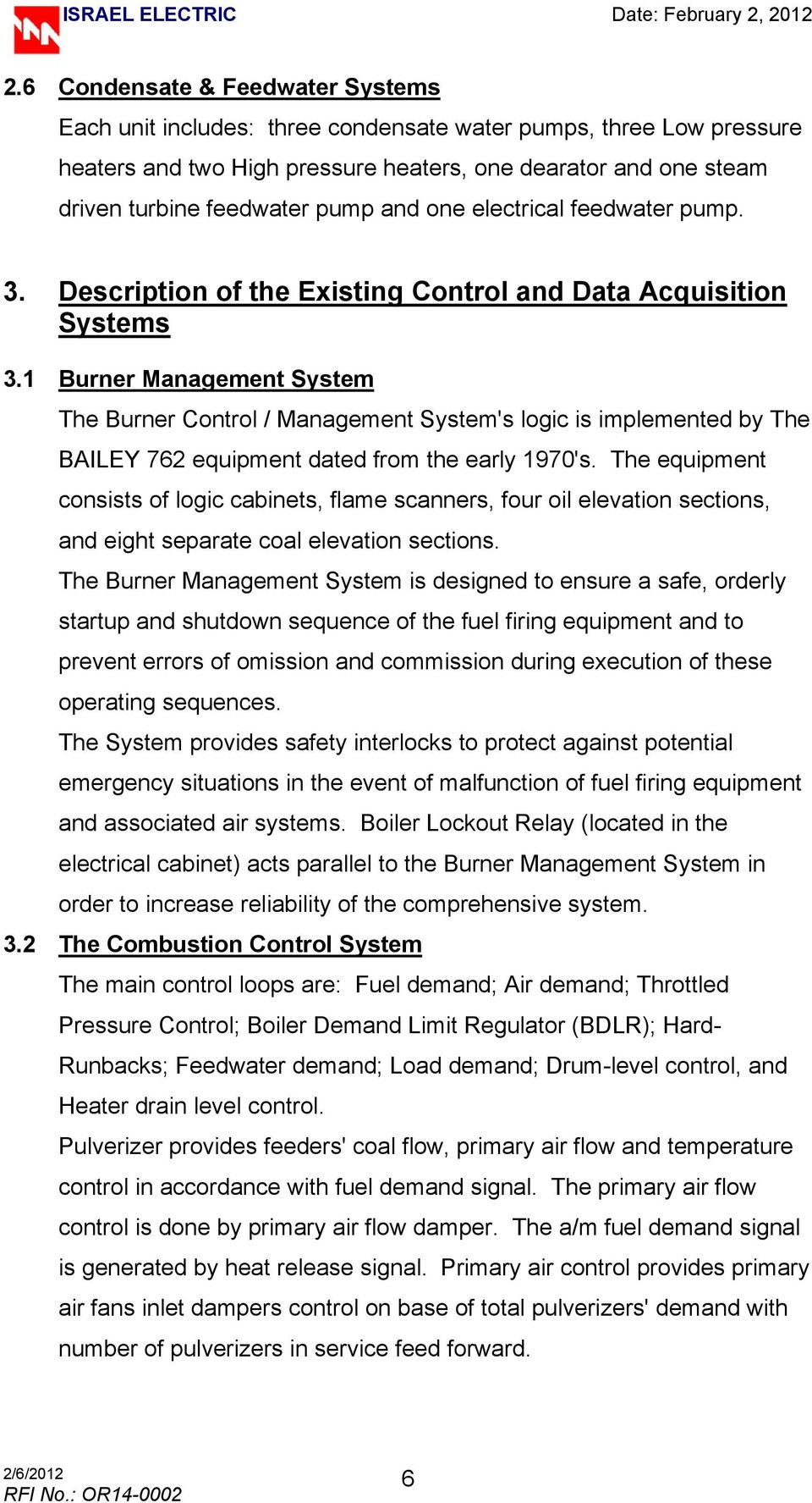 1 Burner Management System The Burner Control / Management System's logic is implemented by The BAILEY 762 equipment dated from the early 1970's.