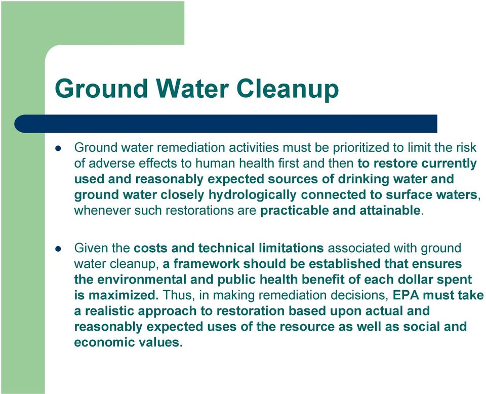 Given the costs and technical limitations associated with ground water cleanup, a framework should be established that ensures the environmental and public health benefit of each dollar