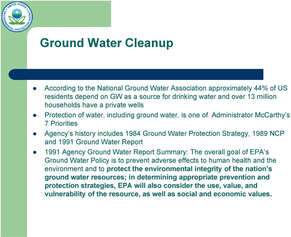 Report 1991 Agency Ground Water Report Summary: The overall goal of EPA s Ground Water Policy is to prevent adverse effects to human health and the environment and to protect the environmental