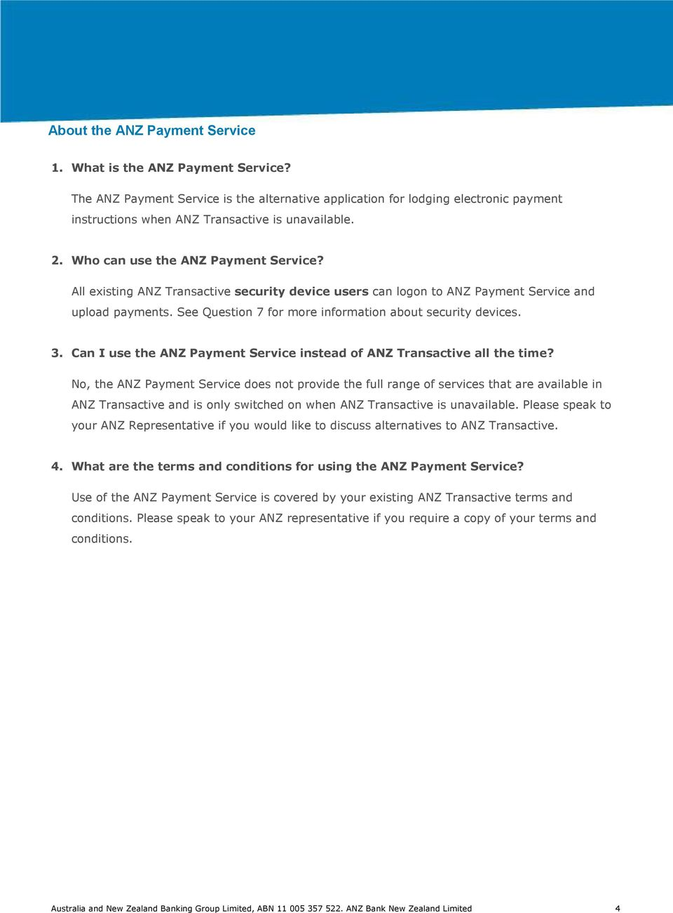 All existing ANZ Transactive security device users can logon to ANZ Payment Service and upload payments. See Question 7 for more information about security devices. 3.