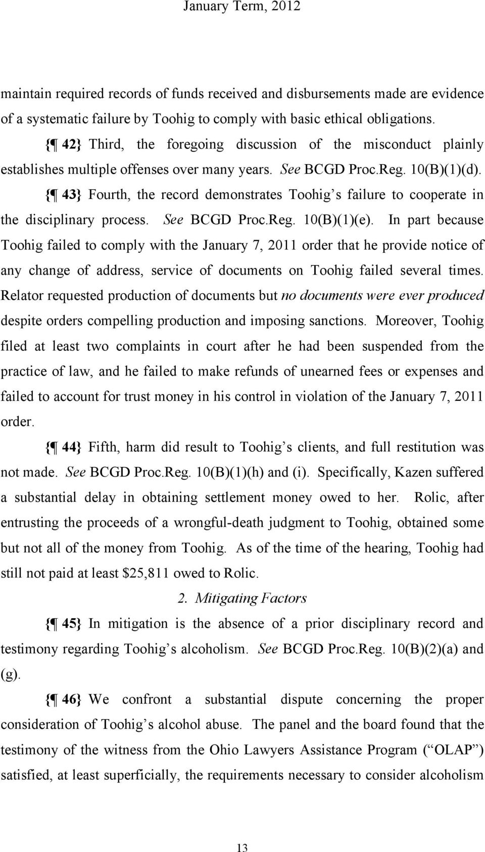 { 43} Fourth, the record demonstrates Toohig s failure to cooperate in the disciplinary process. See BCGD Proc.Reg. 10(B)(1)(e).