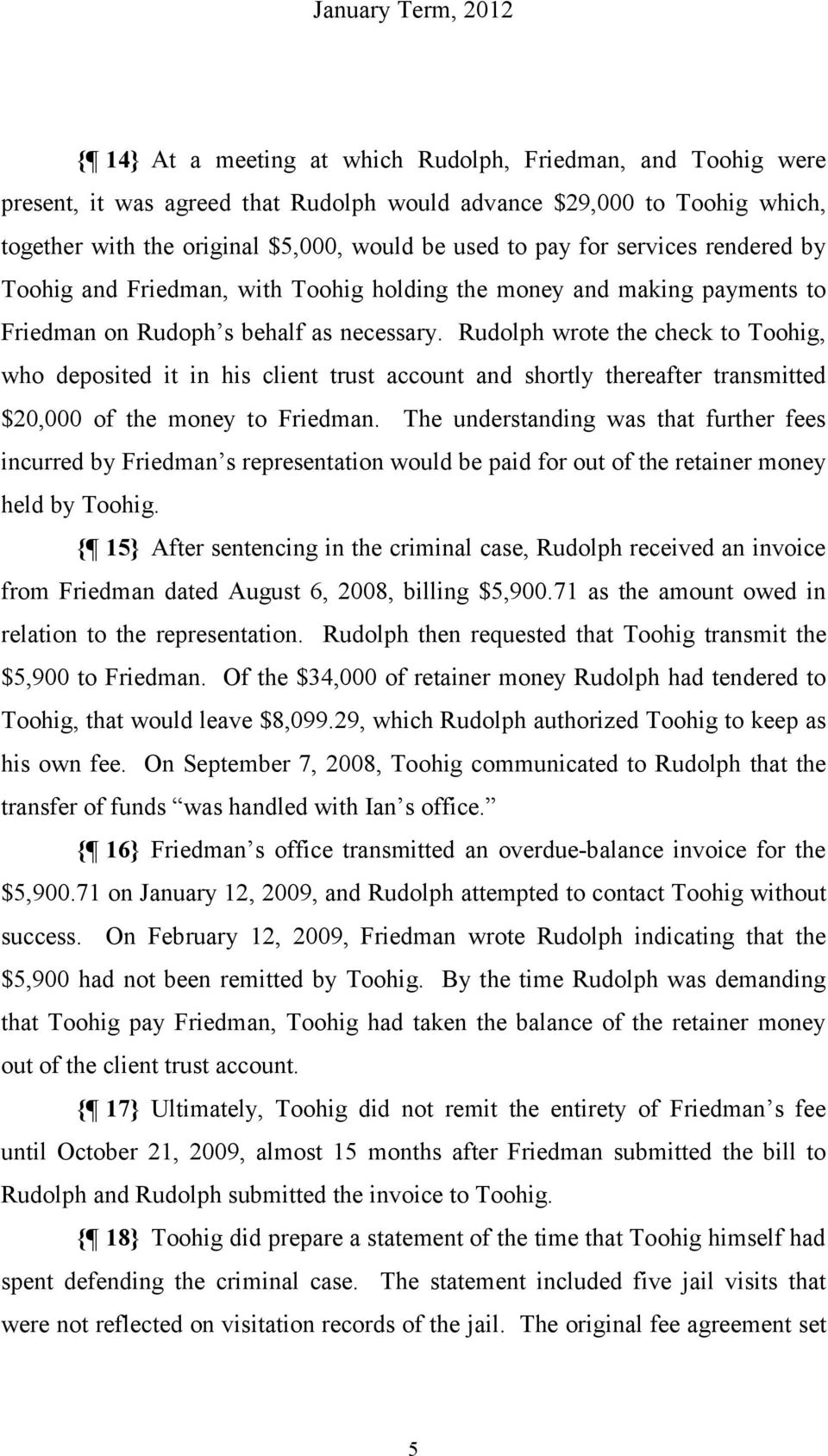Rudolph wrote the check to Toohig, who deposited it in his client trust account and shortly thereafter transmitted $20,000 of the money to Friedman.