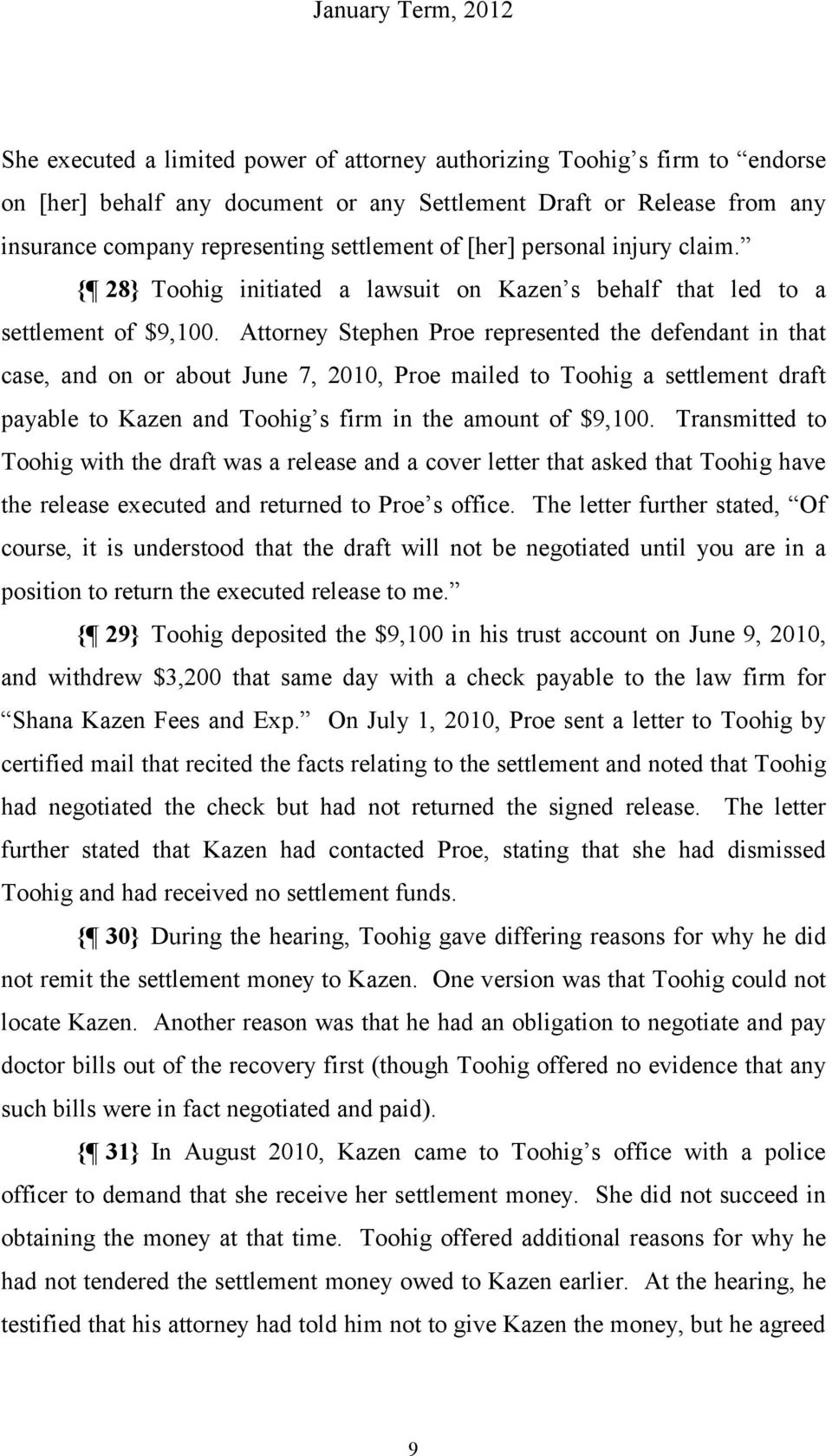 Attorney Stephen Proe represented the defendant in that case, and on or about June 7, 2010, Proe mailed to Toohig a settlement draft payable to Kazen and Toohig s firm in the amount of $9,100.