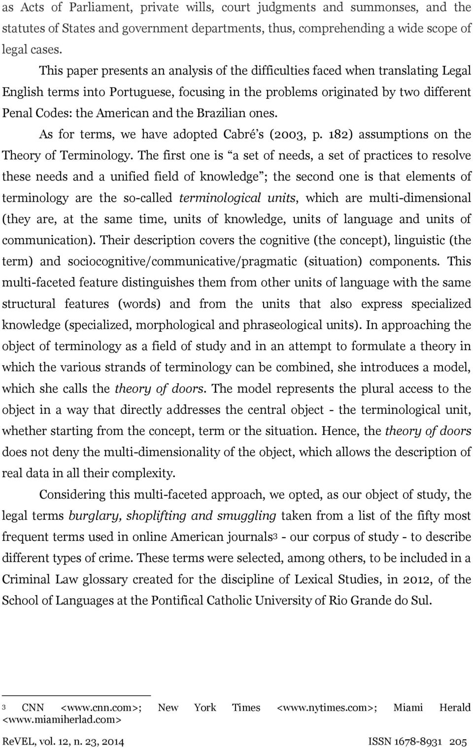 Brazilian ones. As for terms, we have adopted Cabré s (2003, p. 182) assumptions on the Theory of Terminology.