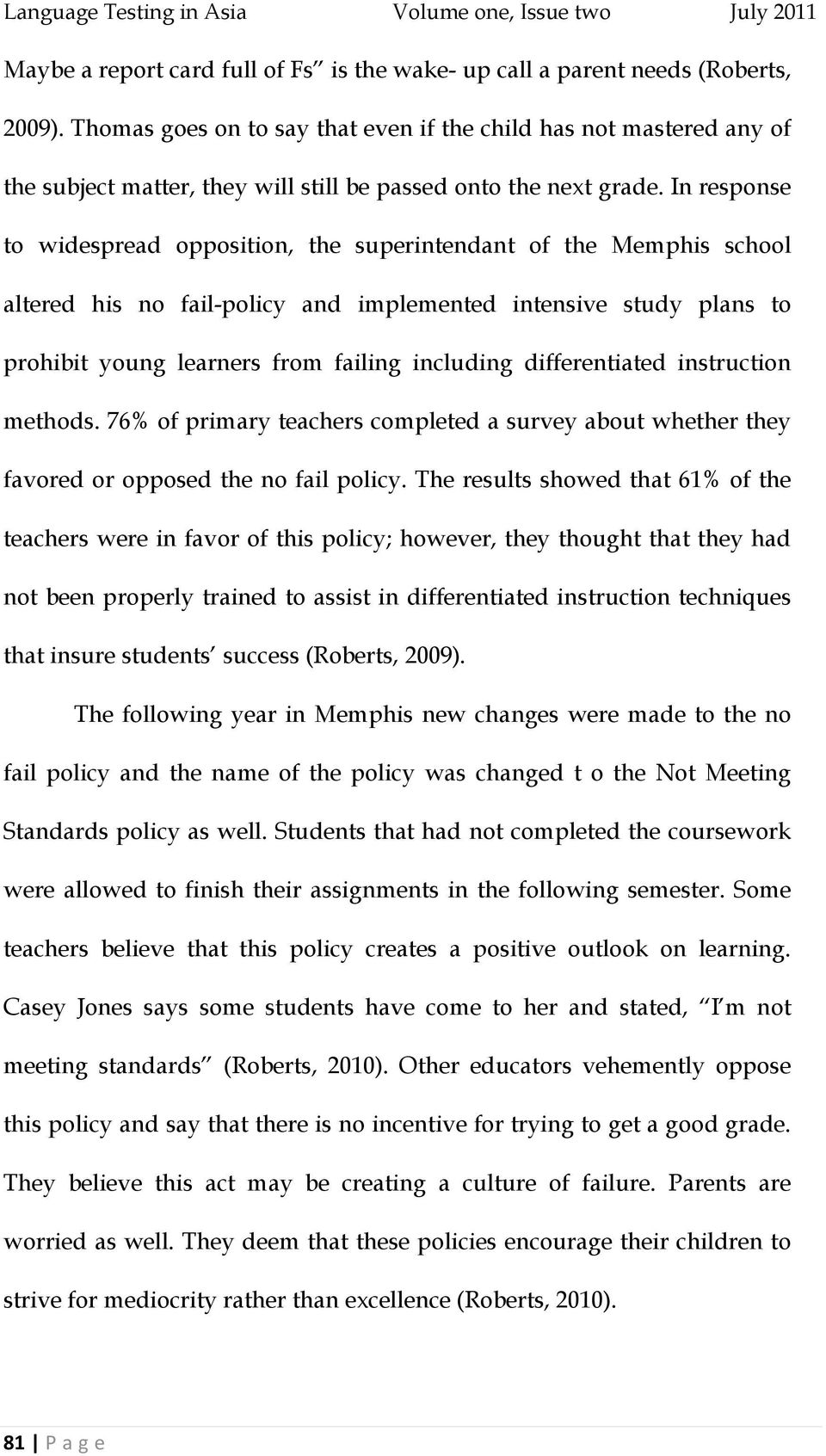 In response to widespread opposition, the superintendant of the Memphis school altered his no fail-policy and implemented intensive study plans to prohibit young learners from failing including