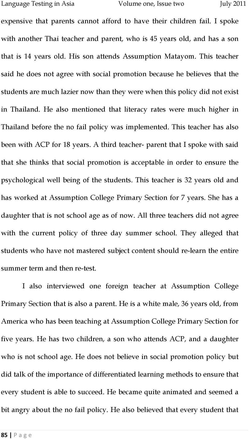 This teacher said he does not agree with social promotion because he believes that the students are much lazier now than they were when this policy did not exist in Thailand.