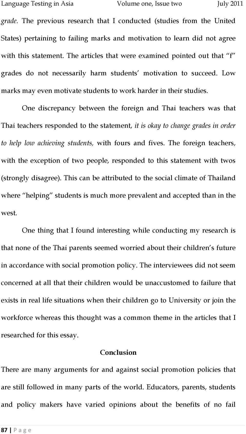 One discrepancy between the foreign and Thai teachers was that Thai teachers responded to the statement, it is okay to change grades in order to help low achieving students, with fours and fives.
