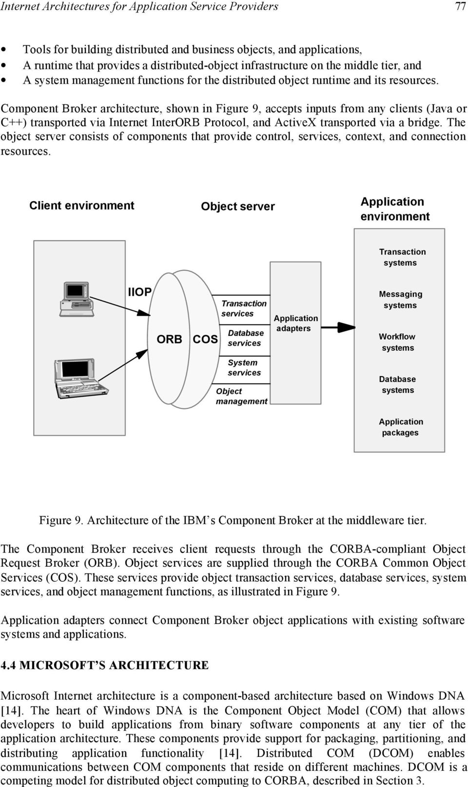 Component Broker architecture, shown in Figure 9, accepts inputs from any clients (Java or C++) transported via Internet InterORB Protocol, and ActiveX transported via a bridge.