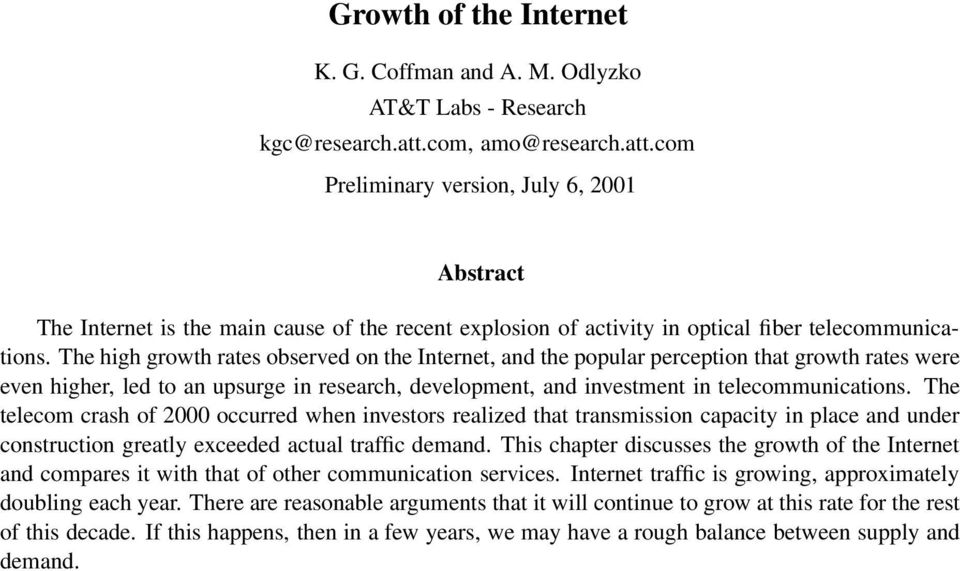 The high growth rates observed on the Internet, and the popular perception that growth rates were even higher, led to an upsurge in research, development, and investment in telecommunications.