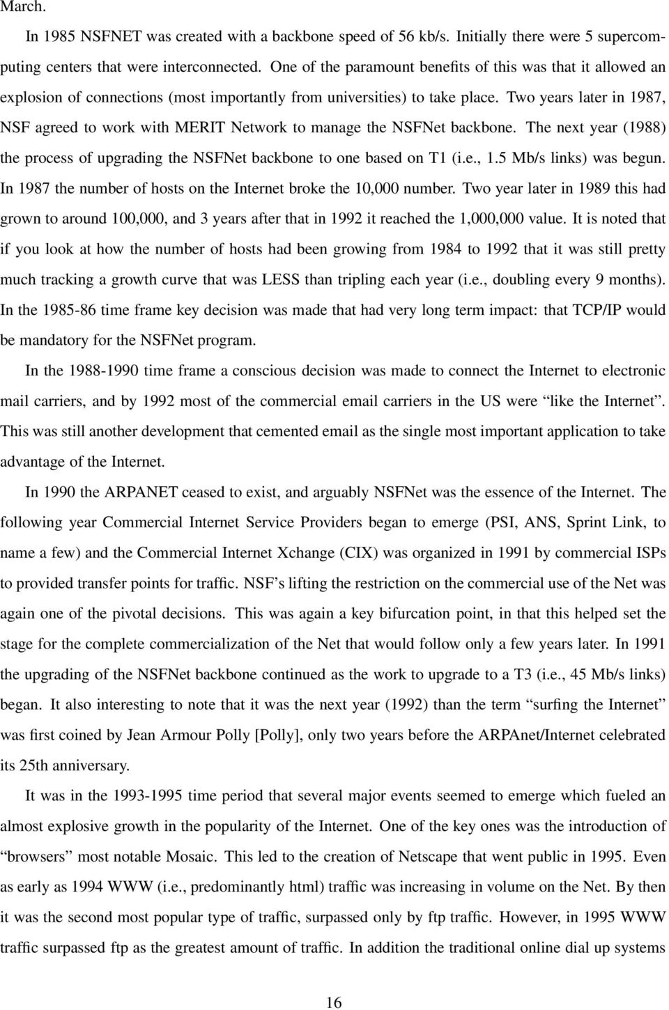 Two years later in 1987, NSF agreed to work with MERIT Network to manage the NSFNet backbone. The next year (1988) the process of upgrading the NSFNet backbone to one based on T1 (i.e., 1.