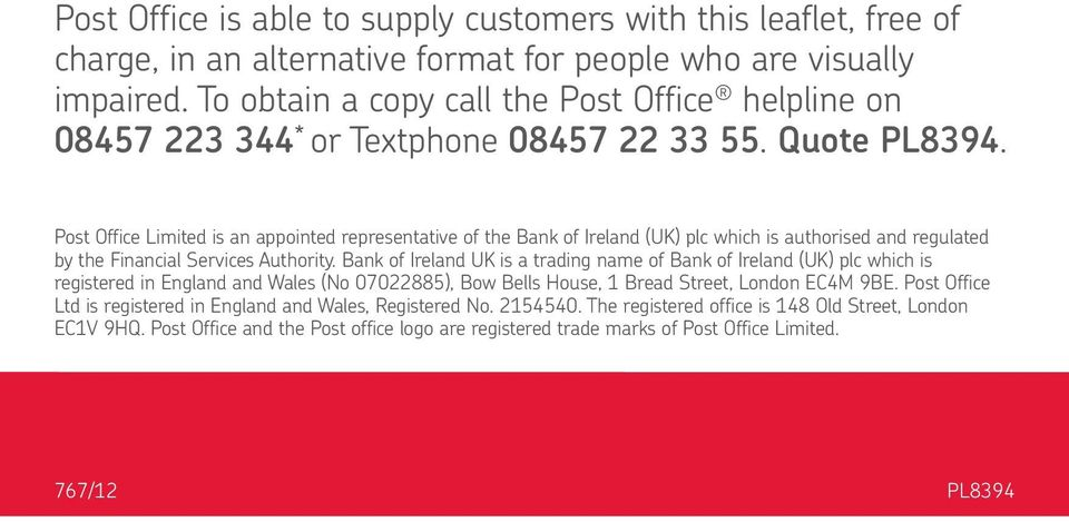 Post Office Limited is an appointed representative of the Bank of Ireland (UK) plc which is authorised and regulated by the Financial Services Authority.