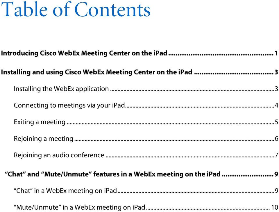 .. 3 Connecting to meetings via your ipad... 4 Exiting a meeting... 5 Rejoining a meeting.