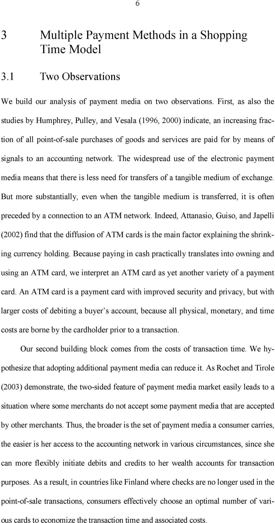 network. The wdespread use of the electronc payment meda means that there s less need for transfers of a tangble medum of exchange.