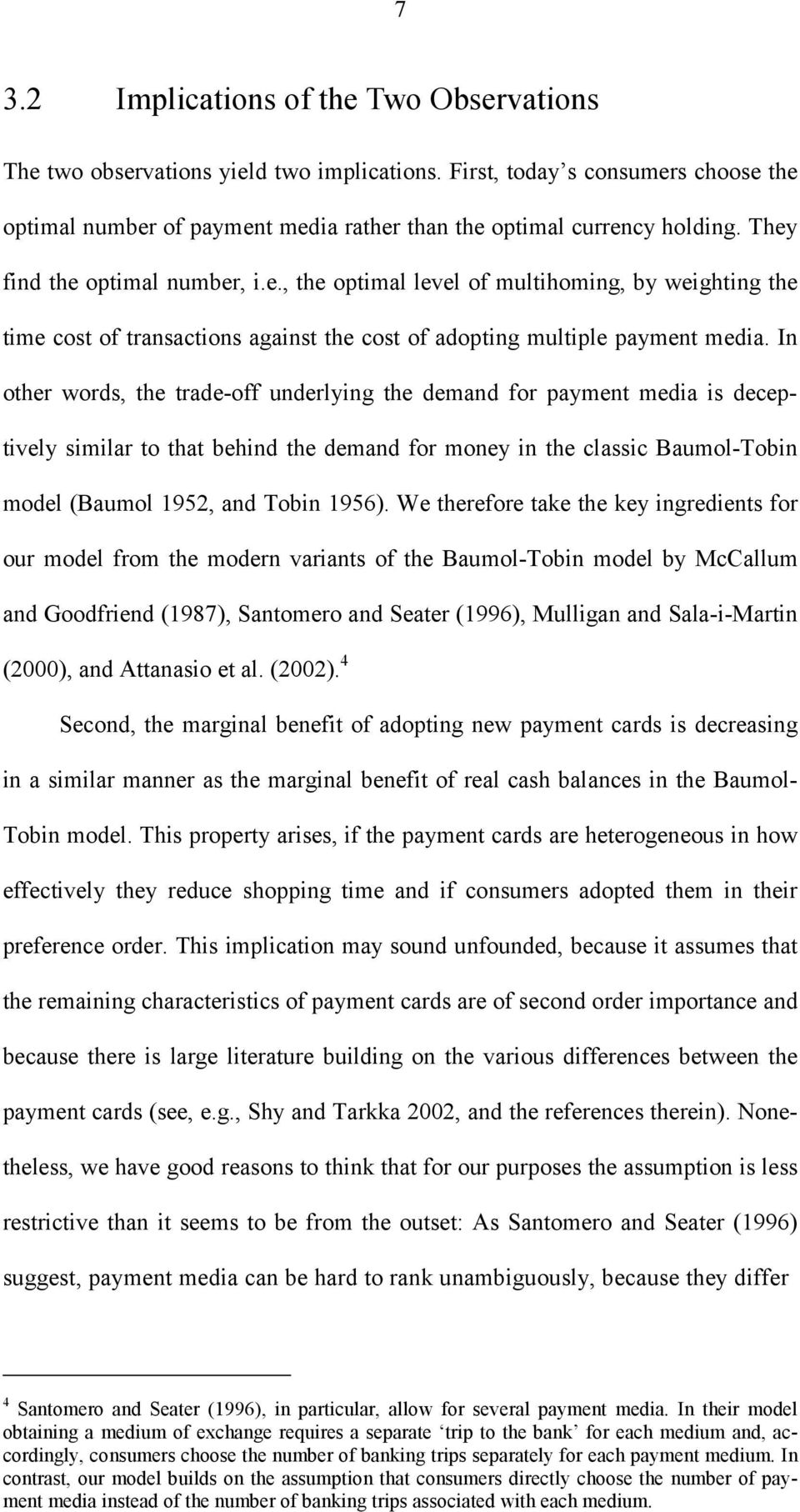 In other words, the trade-off underlyng the demand for payment meda s deceptvely smlar to that behnd the demand for money n the classc Baumol-Tobn model (Baumol 1952, and Tobn 1956).