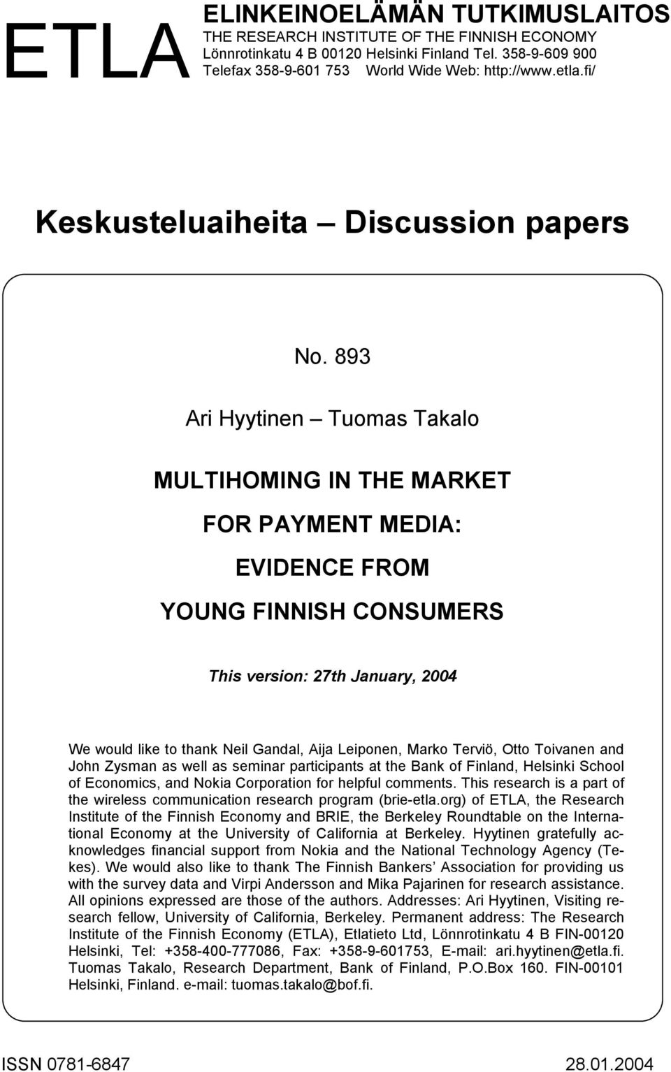893 Ar Hyytnen Tuomas Takalo MULTIHOMING IN THE MARKET FOR PAYMENT MEDIA: EVIDENCE FROM YOUNG FINNISH CONSUMERS Ths verson: 27th January, 2004 We would lke to thank Nel Gandal, Aja Leponen, Marko