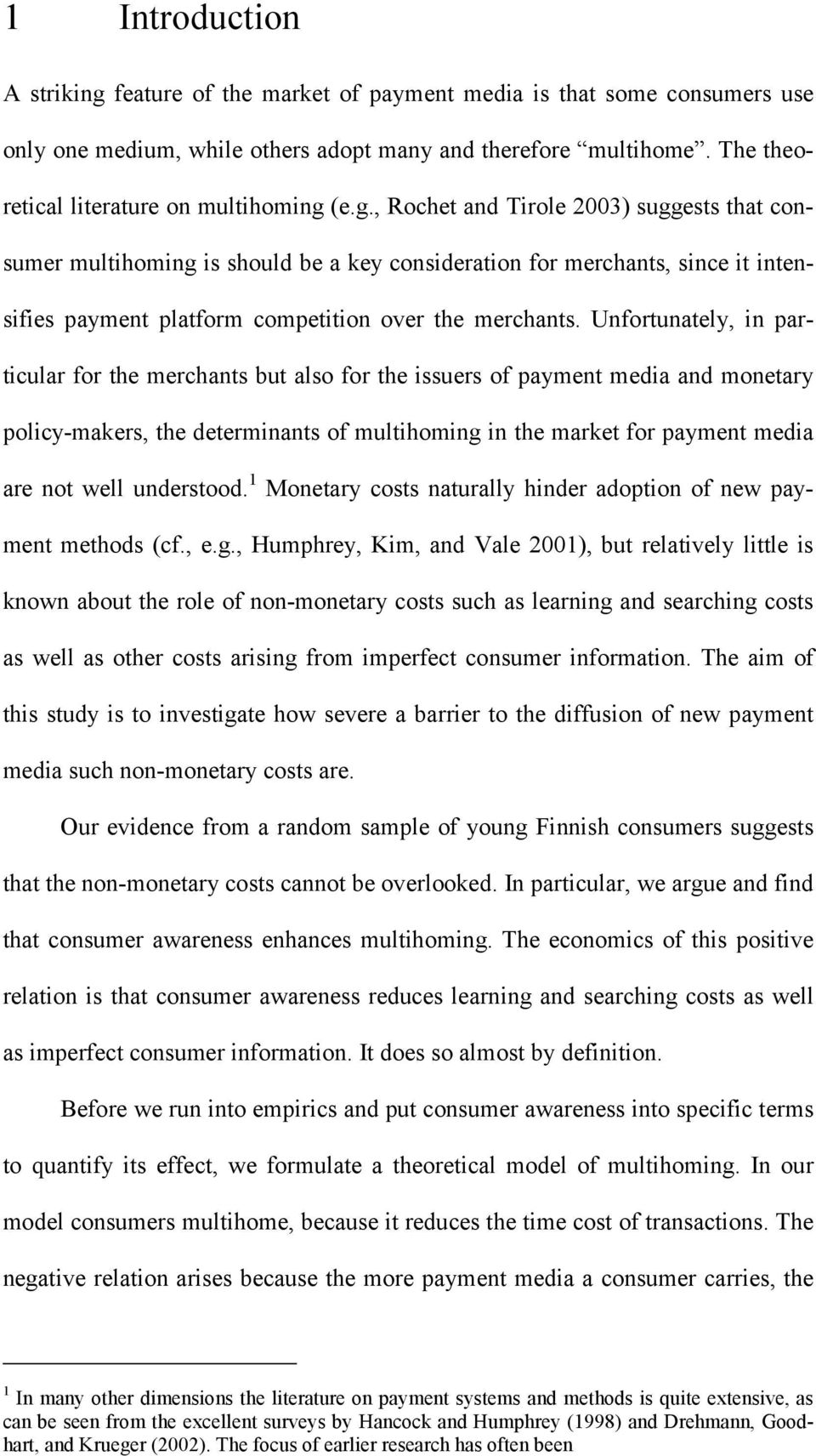 1 Monetary costs naturally hnder adopton of new payment methods (cf., e.g.