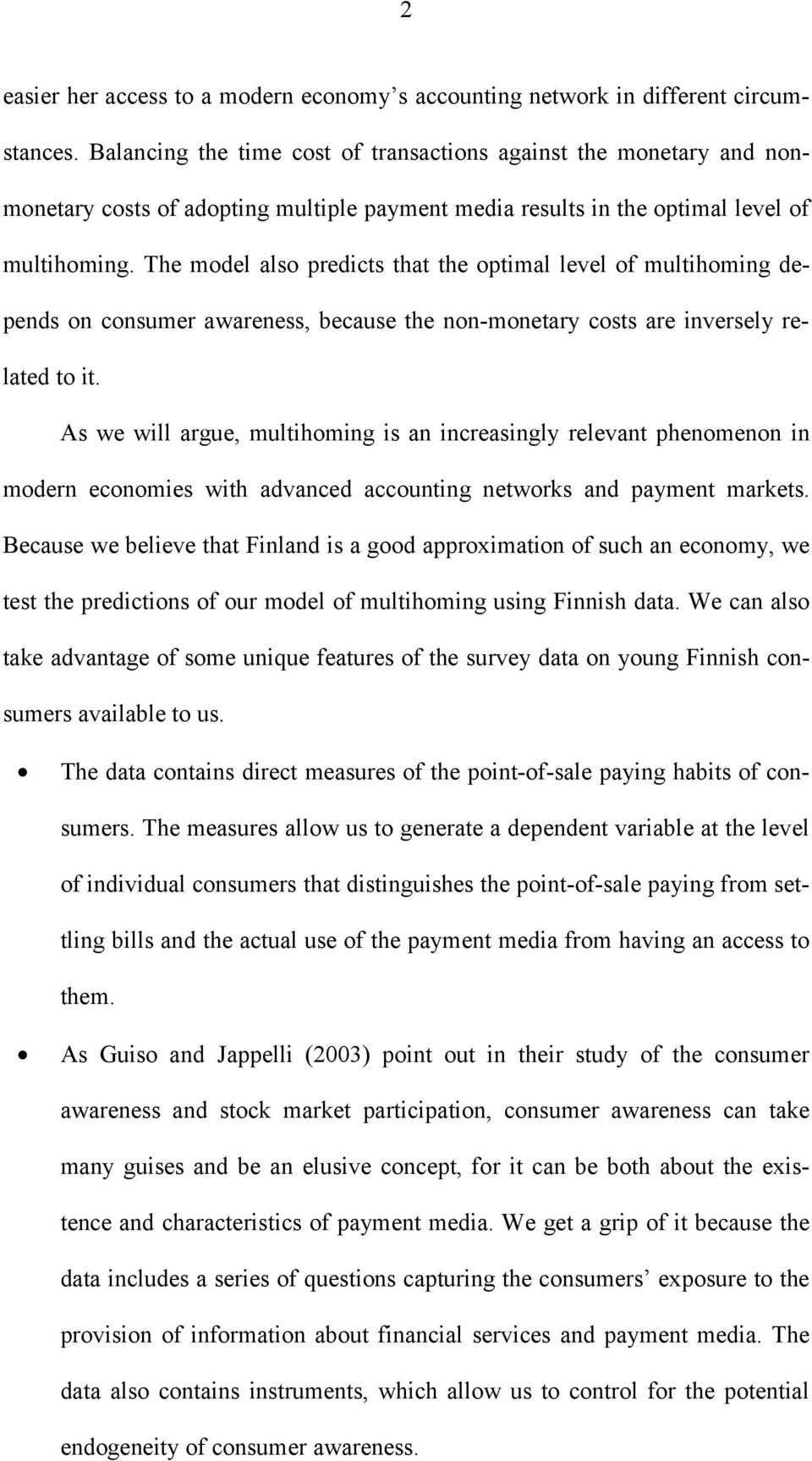 The model also predcts that the optmal level of multhomng depends on consumer awareness, because the non-monetary costs are nversely related to t.
