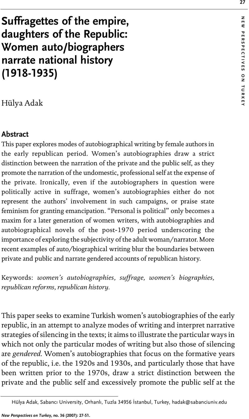 Women s autobiographies draw a strict distinction between the narration of the private and the public self, as they promote the narration of the undomestic, professional self at the expense of the