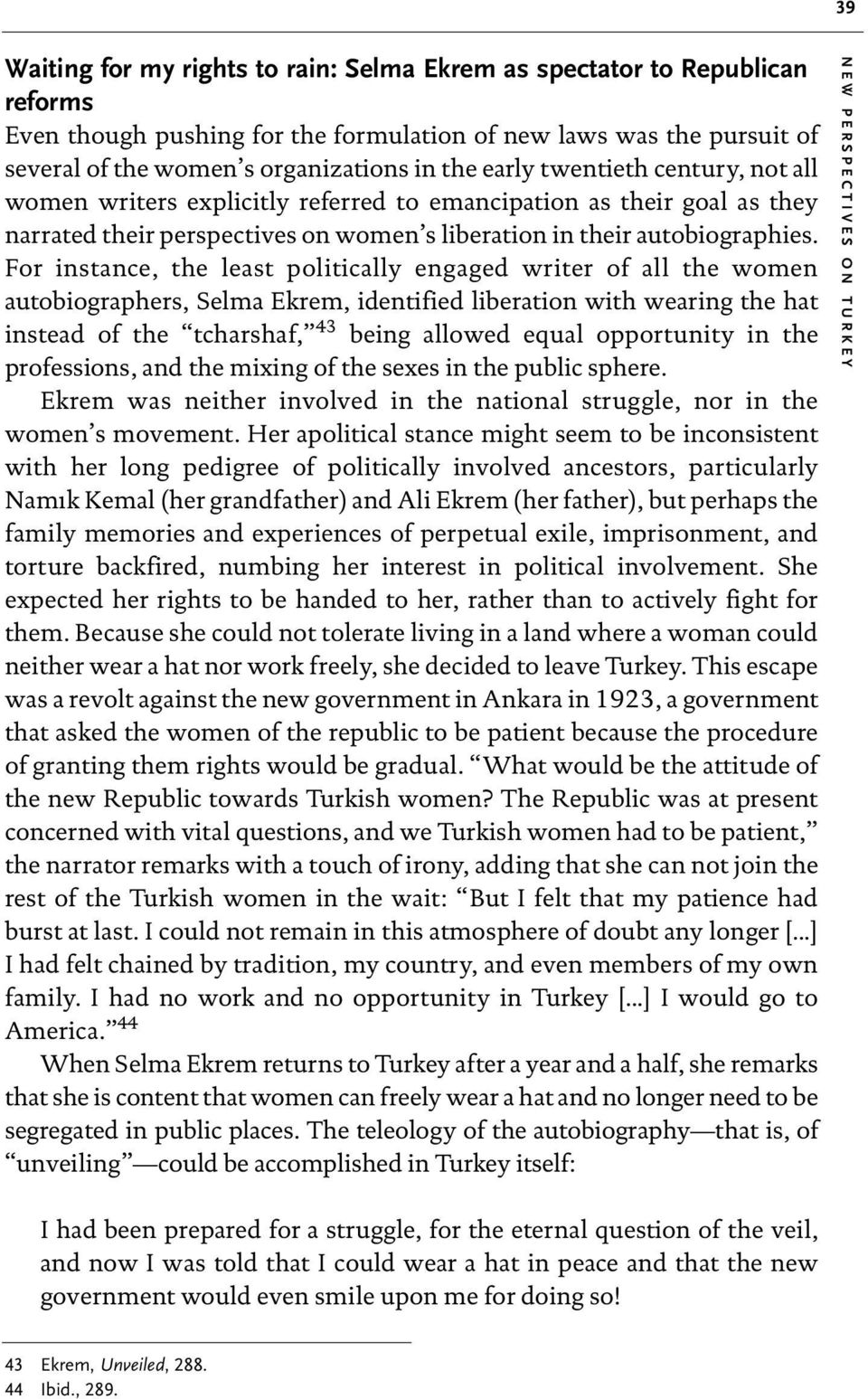 For instance, the least politically engaged writer of all the women autobiographers, Selma Ekrem, identified liberation with wearing the hat instead of the tcharshaf, 43 being allowed equal