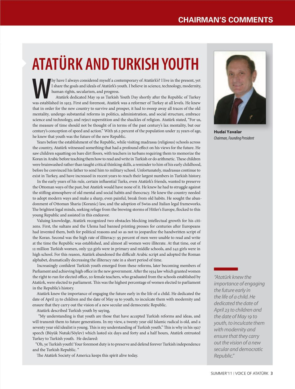 First and foremost, Atatürk was a reformer of Turkey at all levels.