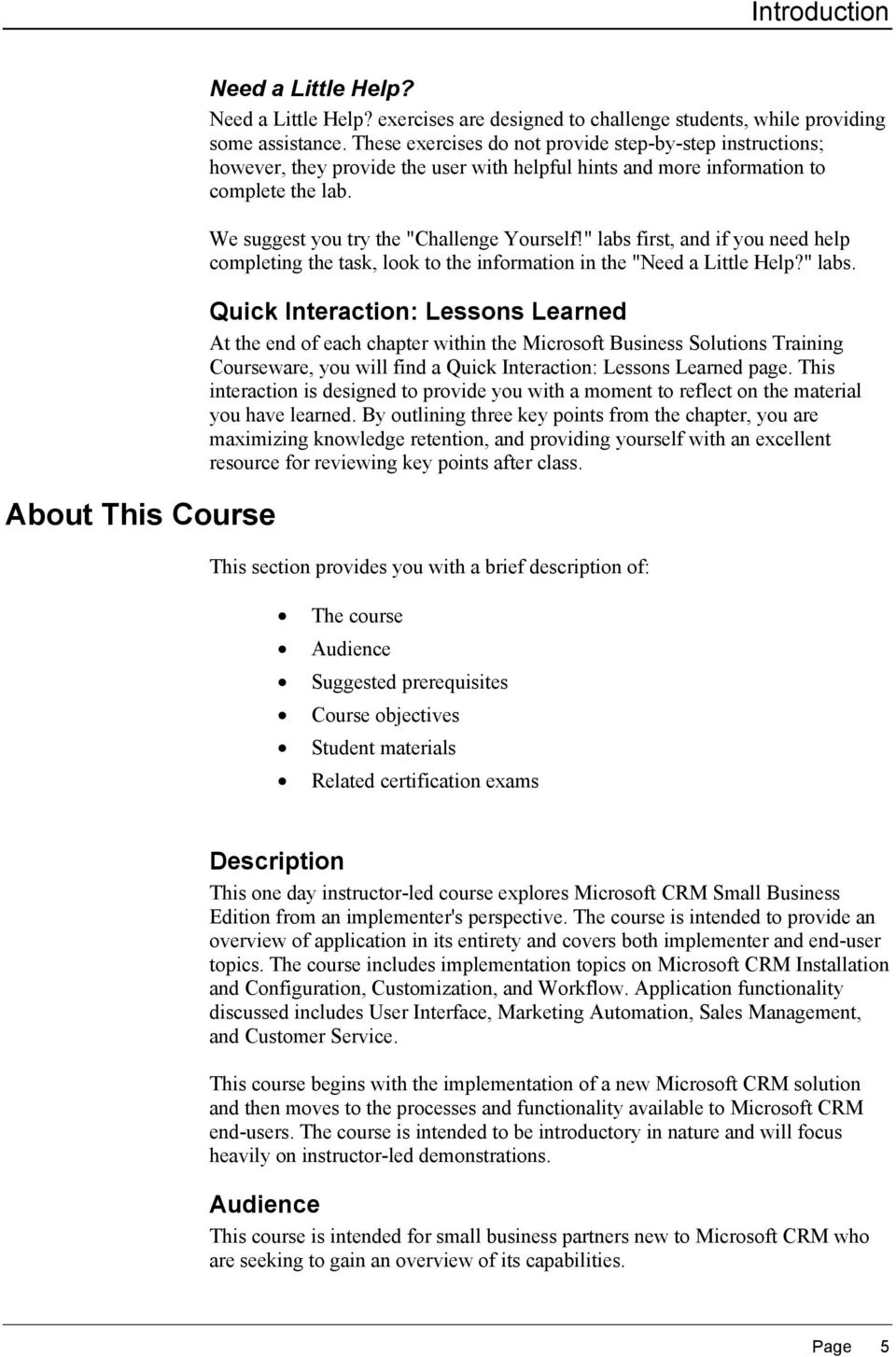 """ labs first, and if you need help completing the task, look to the information in the ""Need a Little Help?"" labs. Quick Interaction: Lessons Learned At the end of each chapter within the Microsoft Business Solutions Training Courseware, you will find a Quick Interaction: Lessons Learned page."