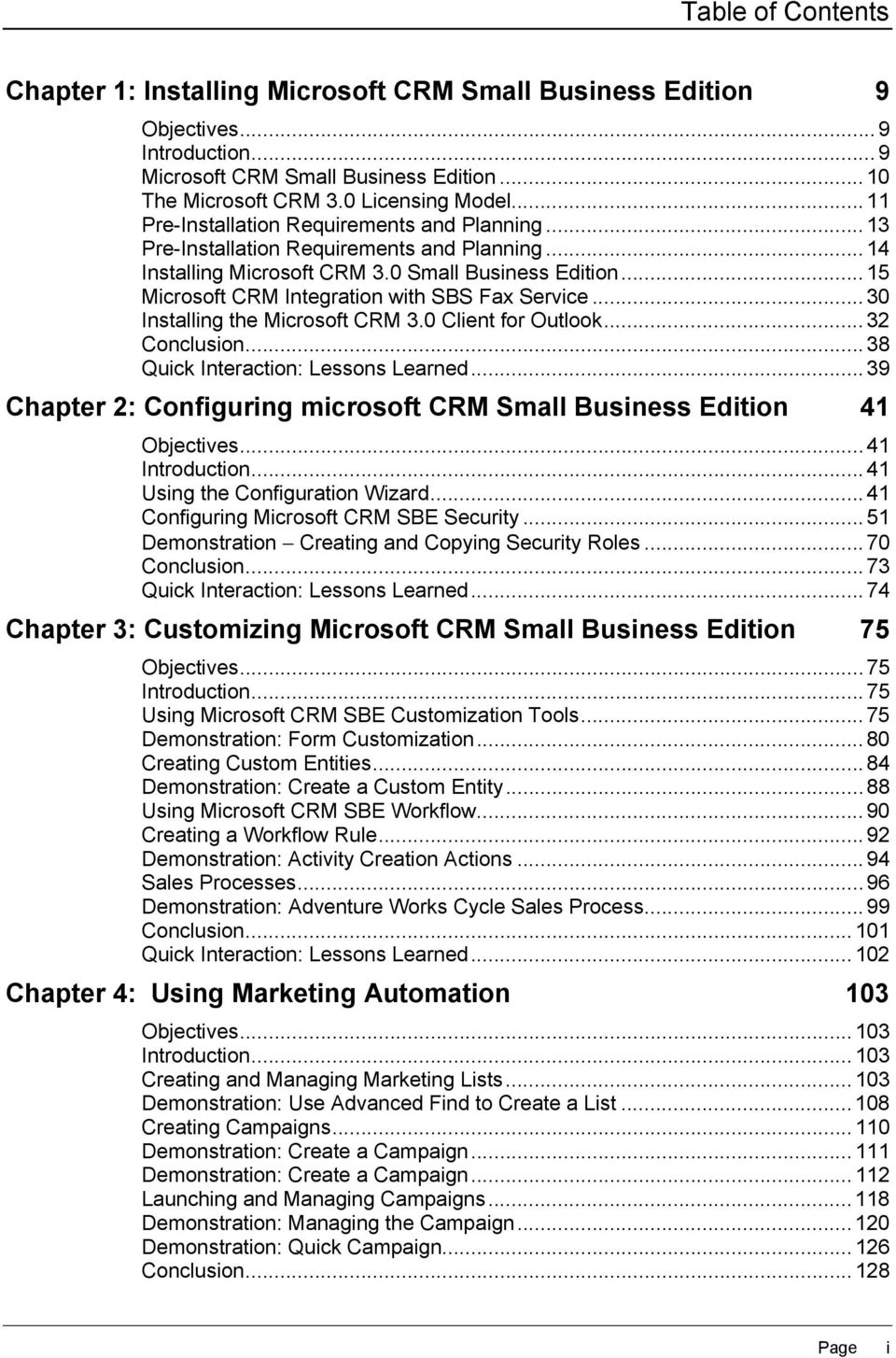 .. 15 Microsoft CRM Integration with SBS Fax Service... 30 Installing the Microsoft CRM 3.0 Client for Outlook... 32 Conclusion... 38 Quick Interaction: Lessons Learned.