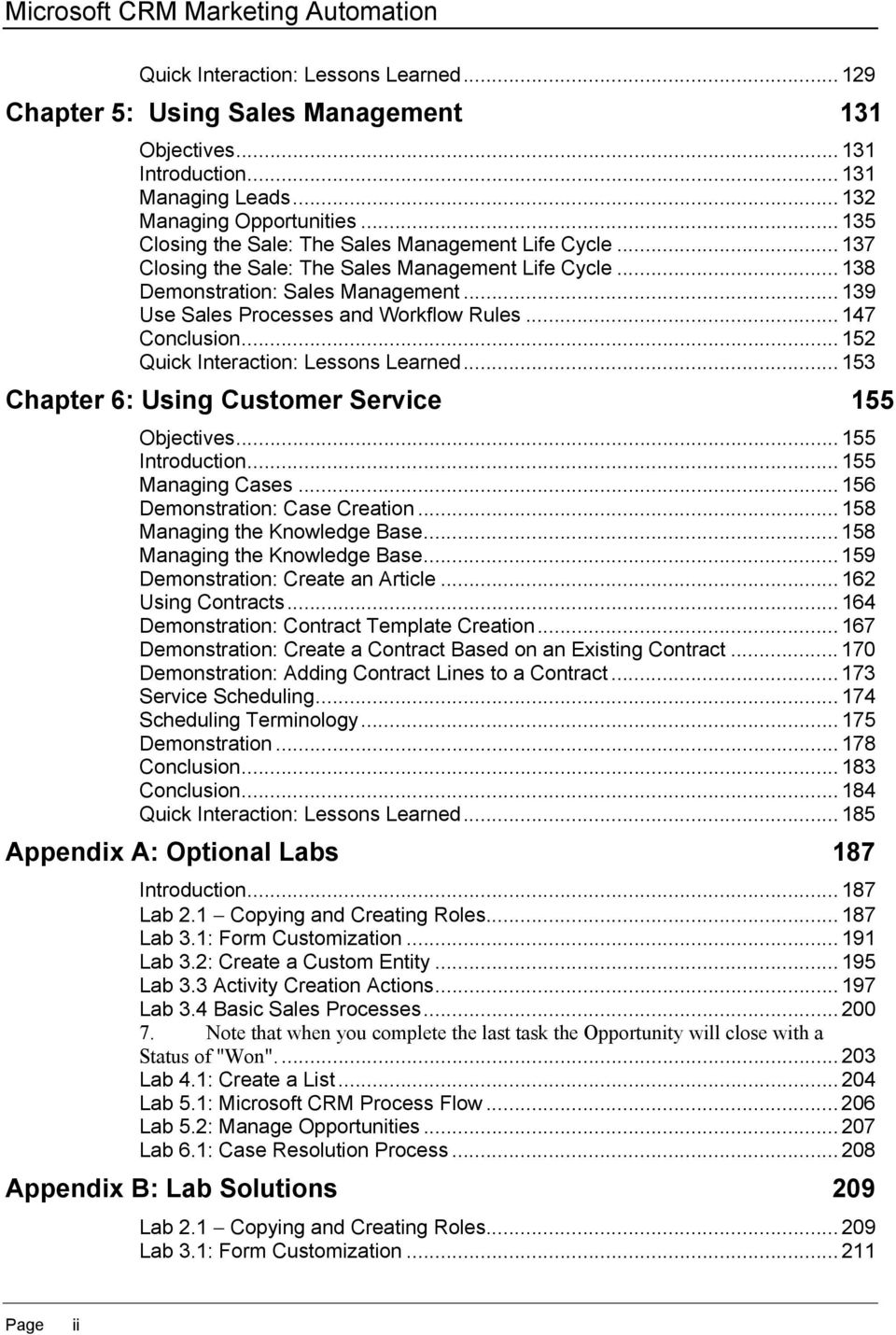 .. 147 Conclusion... 152 Quick Interaction: Lessons Learned... 153 Chapter 6: Using Customer Service 155 Objectives... 155 Introduction... 155 Managing Cases... 156 Demonstration: Case Creation.