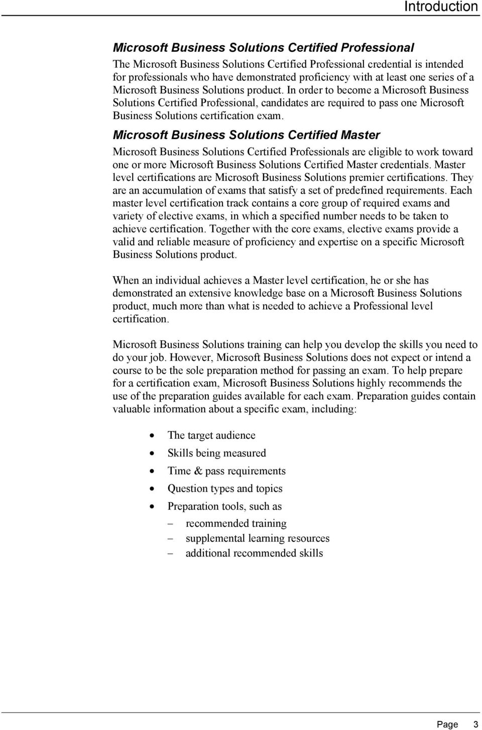 In order to become a Microsoft Business Solutions Certified Professional, candidates are required to pass one Microsoft Business Solutions certification exam.