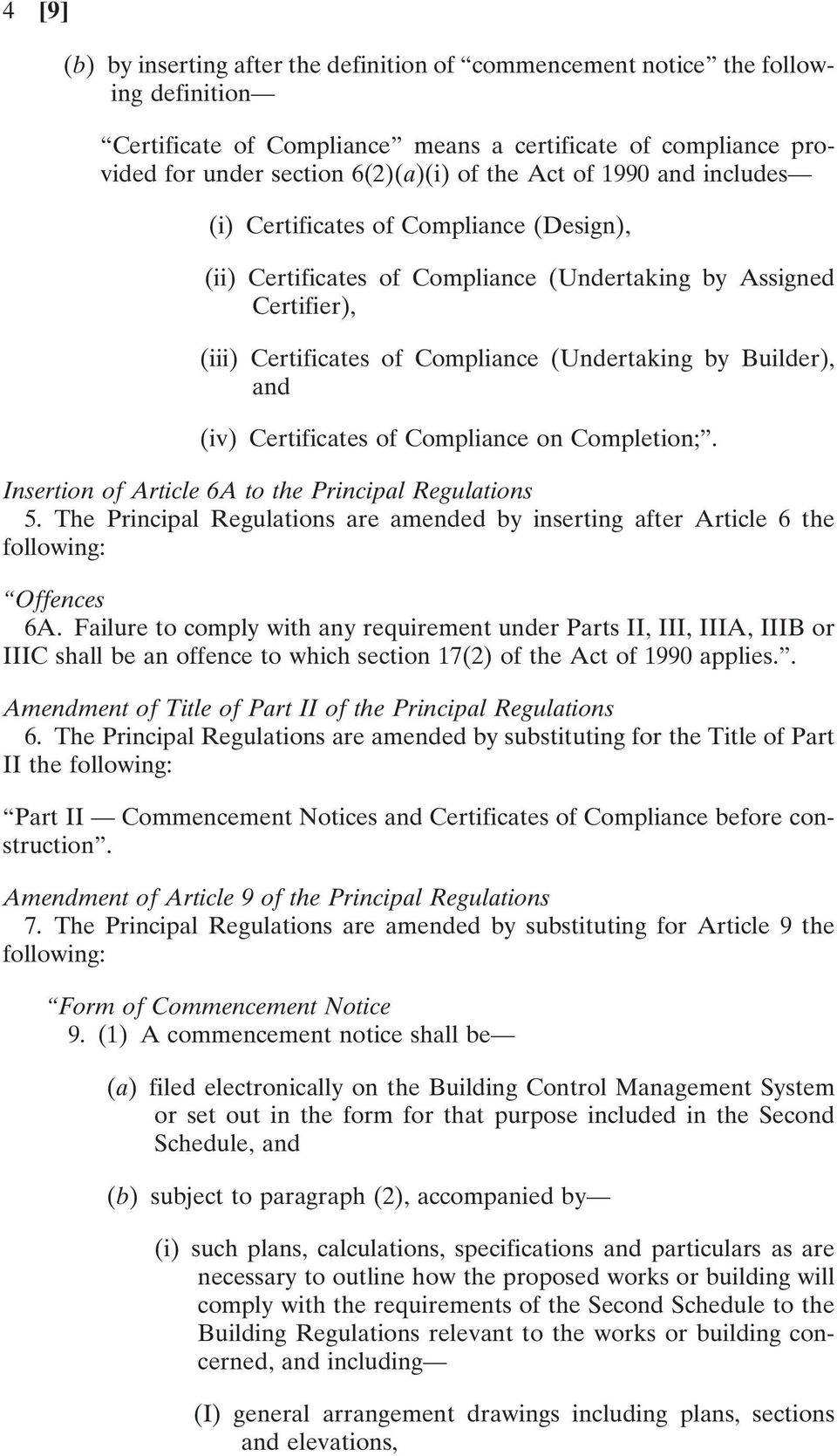 (iv) Certificates of Compliance on Completion;. Insertion of Article 6A to the Principal Regulations 5. The Principal Regulations are amended by inserting after Article 6 the following: Offences 6A.