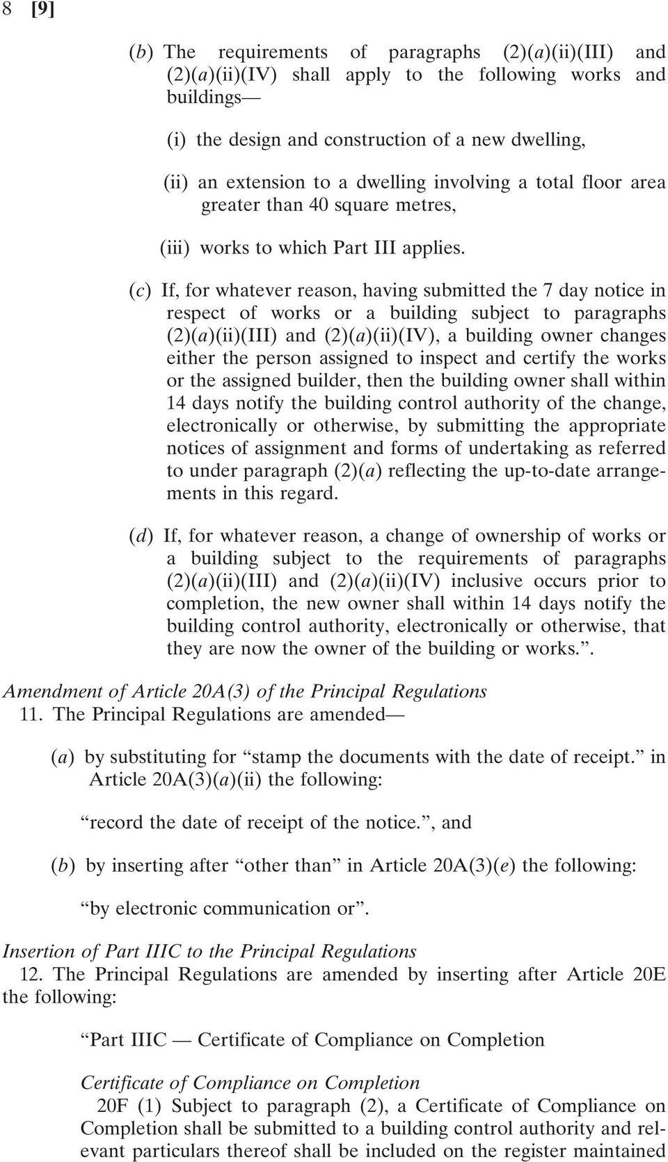 (c) If, for whatever reason, having submitted the 7 day notice in respect of works or a building subject to paragraphs (2)(a)(ii)(III) and (2)(a)(ii)(IV), a building owner changes either the person