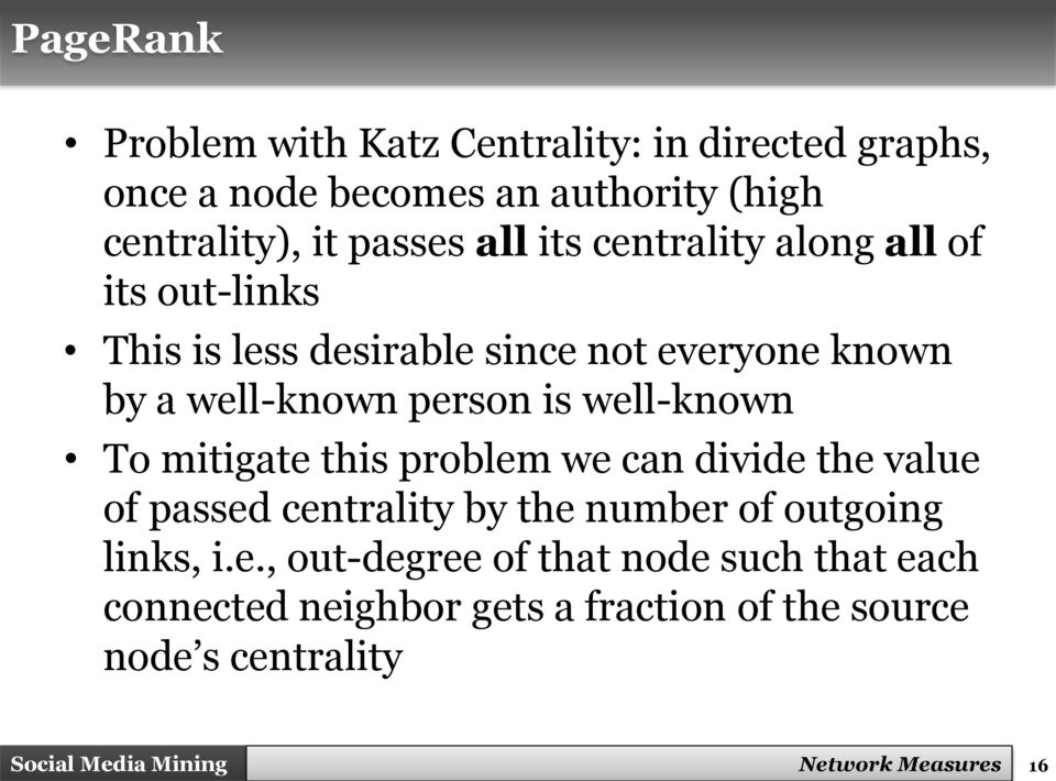 well-known To mitigate this problem we can divide the value of passed centrality by the number of outgoing links, i.e.,