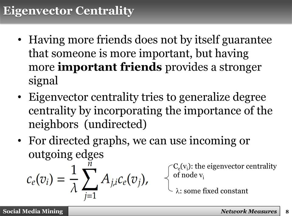 centrality by incorporating the importance of the neighbors (undirected) For directed graphs, we can use