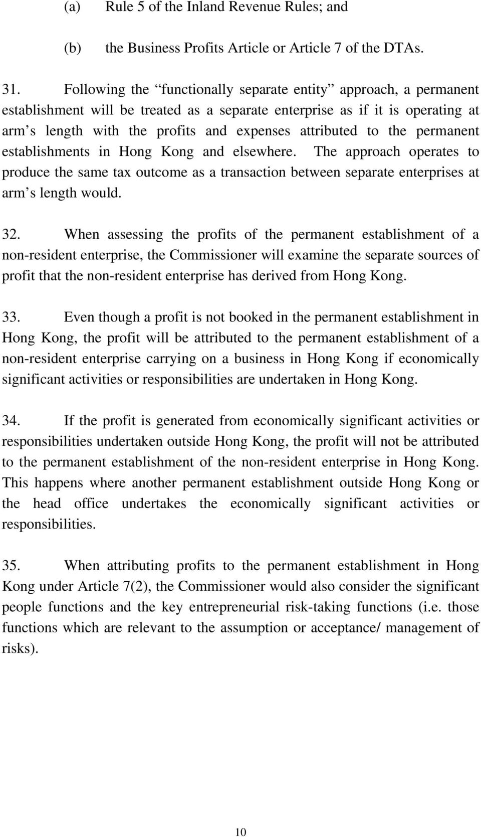 to the permanent establishments in Hong Kong and elsewhere. The approach operates to produce the same tax outcome as a transaction between separate enterprises at arm s length would. 32.