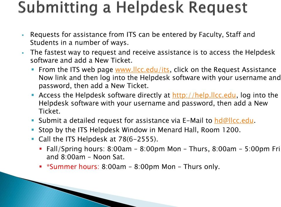 edu/its, click on the Request Assistance Now link and then log into the Helpdesk software with your username and password, then add a New Ticket. Access the Helpdesk software directly at http://help.