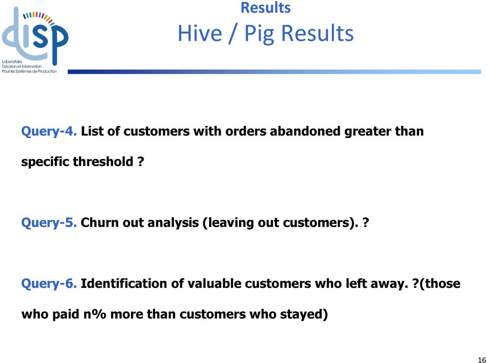 threshold? Query-5. Churn out analysis (leaving out customers).