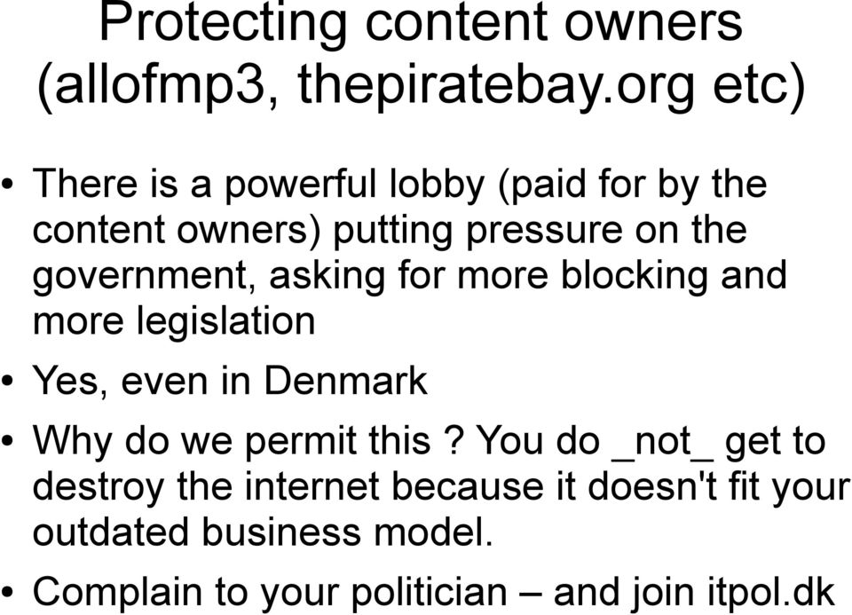 government, asking for more blocking and more legislation Yes, even in Denmark Why do we permit