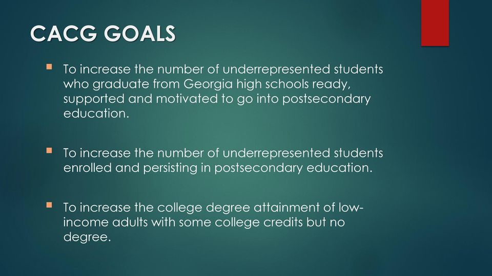 To increase the number of underrepresented students enrolled and persisting in postsecondary