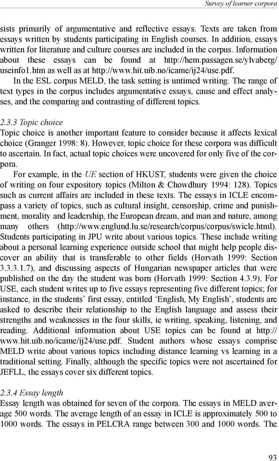 htm as well as at http://www.hit.uib.no/icame/ij24/use.pdf. In the ESL corpus MELD, the task setting is untimed writing.