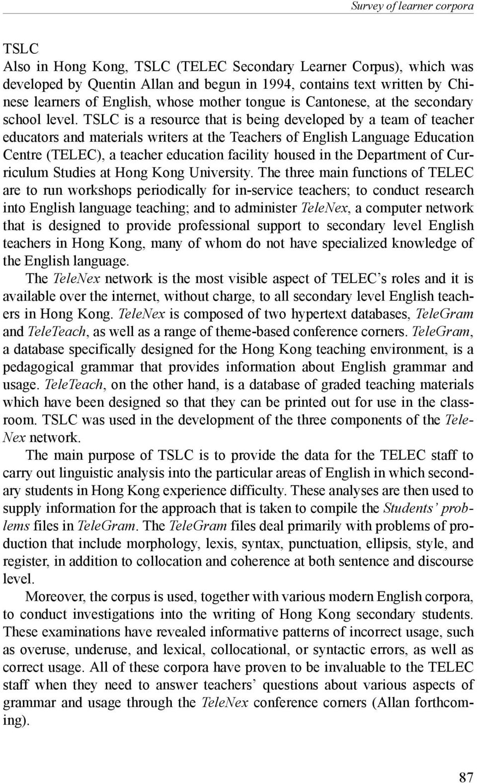 TSLC is a resource that is being developed by a team of teacher educators and materials writers at the Teachers of English Language Education Centre (TELEC), a teacher education facility housed in