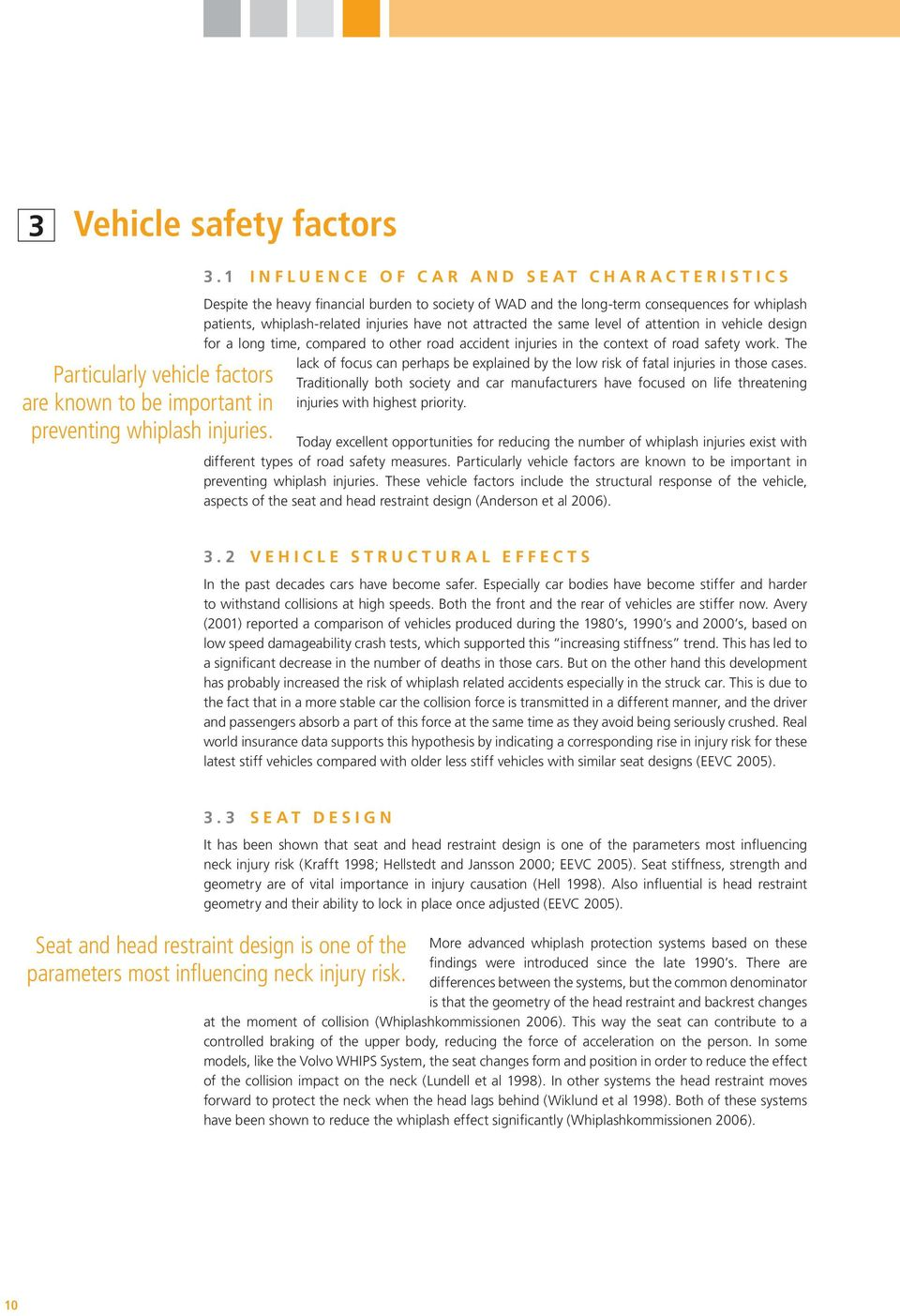 same level of attention in vehicle design for a long time, compared to other road accident injuries in the context of road safety work.