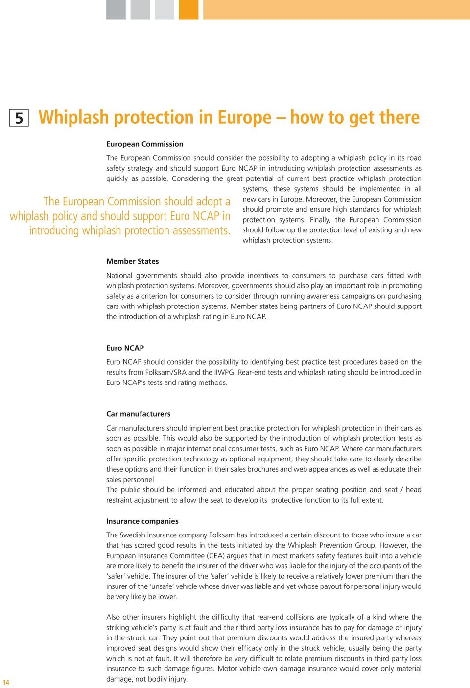 Considering the great potential of current best practice whiplash protection systems, these systems should be implemented in all The European Commission should adopt a whiplash policy and should