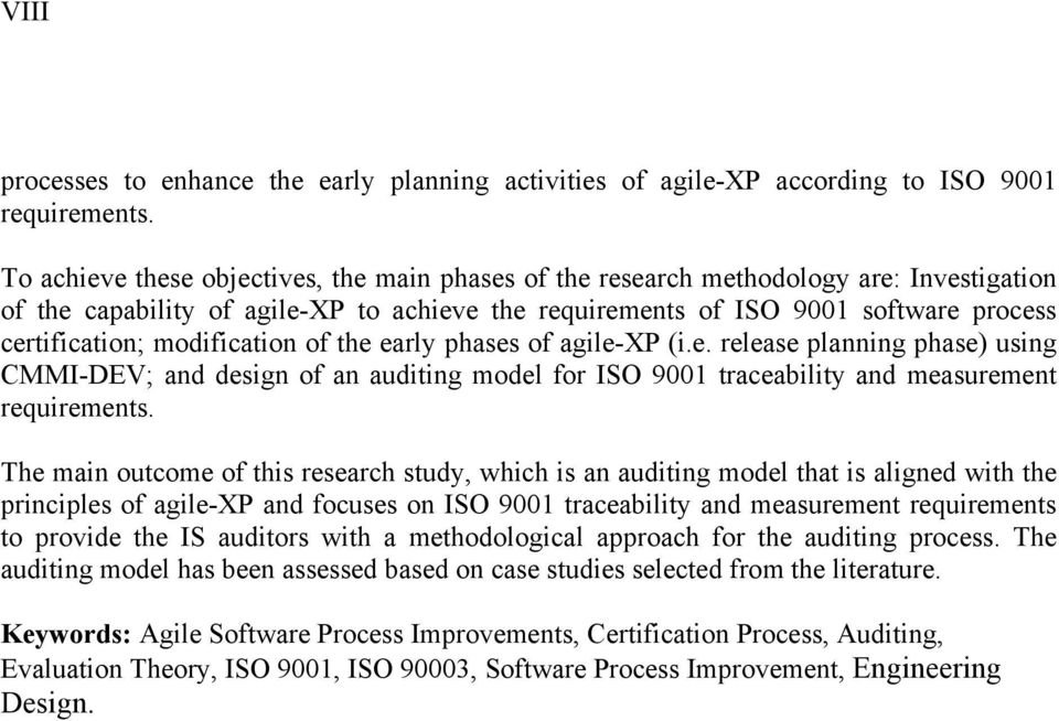 modification of the early phases of agile-xp (i.e. release planning phase) using CMMI-DEV; and design of an auditing model for ISO 9001 traceability and measurement requirements.