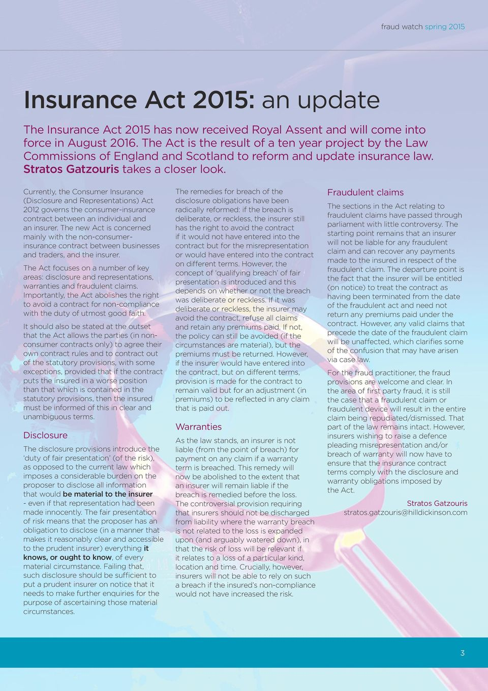 Currently, the Consumer Insurance (Disclosure and Representations) ct 2012 governs the consumer-insurance contract between an individual and an insurer.
