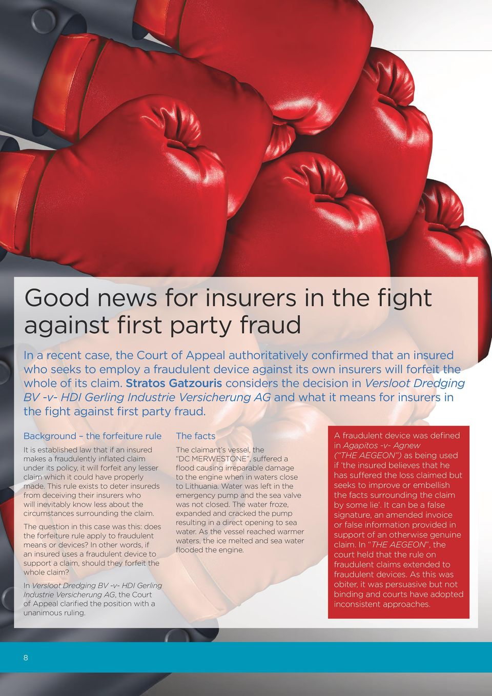 Stratos Gatzouris considers the decision in Versloot Dredging BV -v- HDI Gerling Industrie Versicherung G and what it means for insurers in the fight against first party fraud.